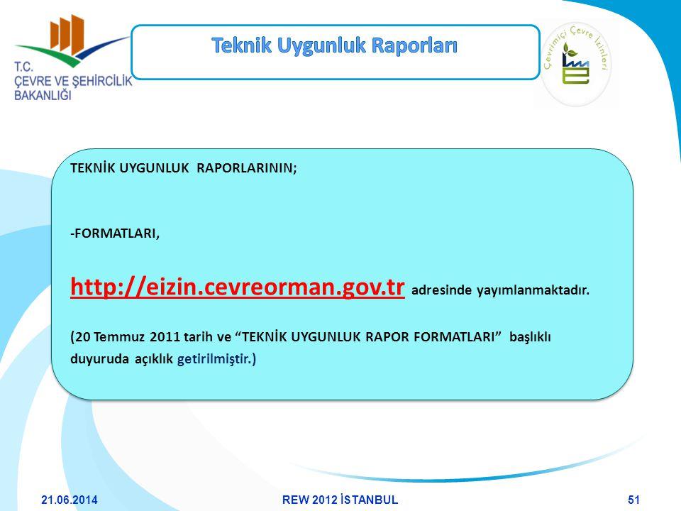 """TEKNİK UYGUNLUK RAPORLARININ; -FORMATLARI, http://eizin.cevreorman.gov.tr adresinde yayımlanmaktadır. (20 Temmuz 2011 tarih ve """"TEKNİK UYGUNLUK RAPOR"""