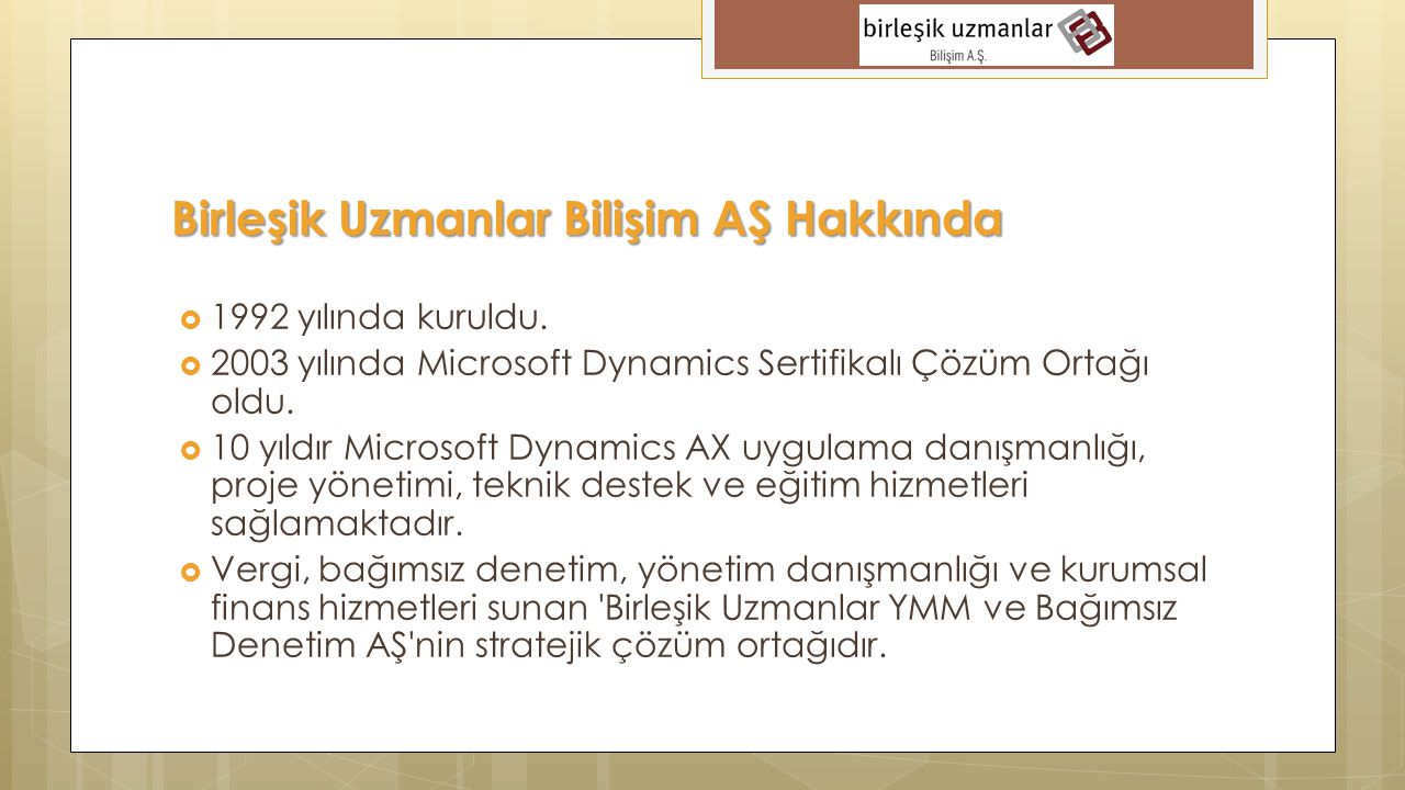  1992 yılında kuruldu.  2003 yılında Microsoft Dynamics Sertifikalı Çözüm Ortağı oldu.  10 yıldır Microsoft Dynamics AX uygulama danışmanlığı, proj