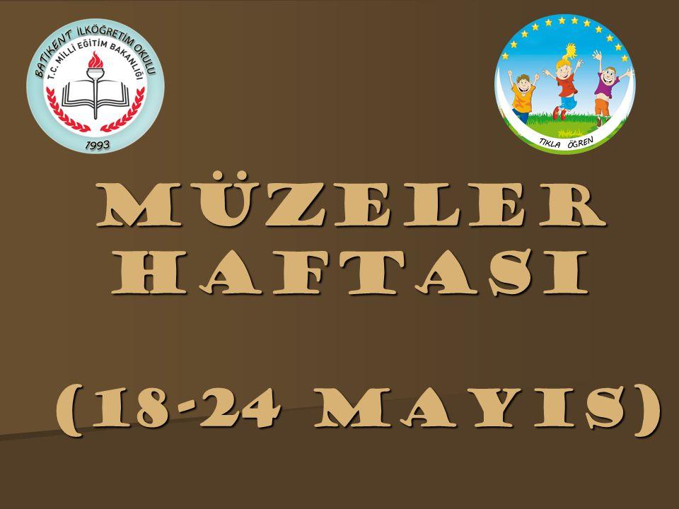 * 18-24 Mayıs tarihleri arası Müzeler Haftası'dır.