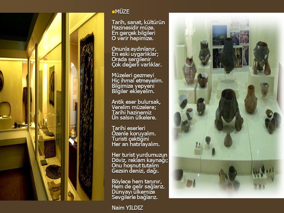  MÜZE Tarih, sanat, kültürün Hazinesidir müze.En gerçek bilgileri O verir hepimize.