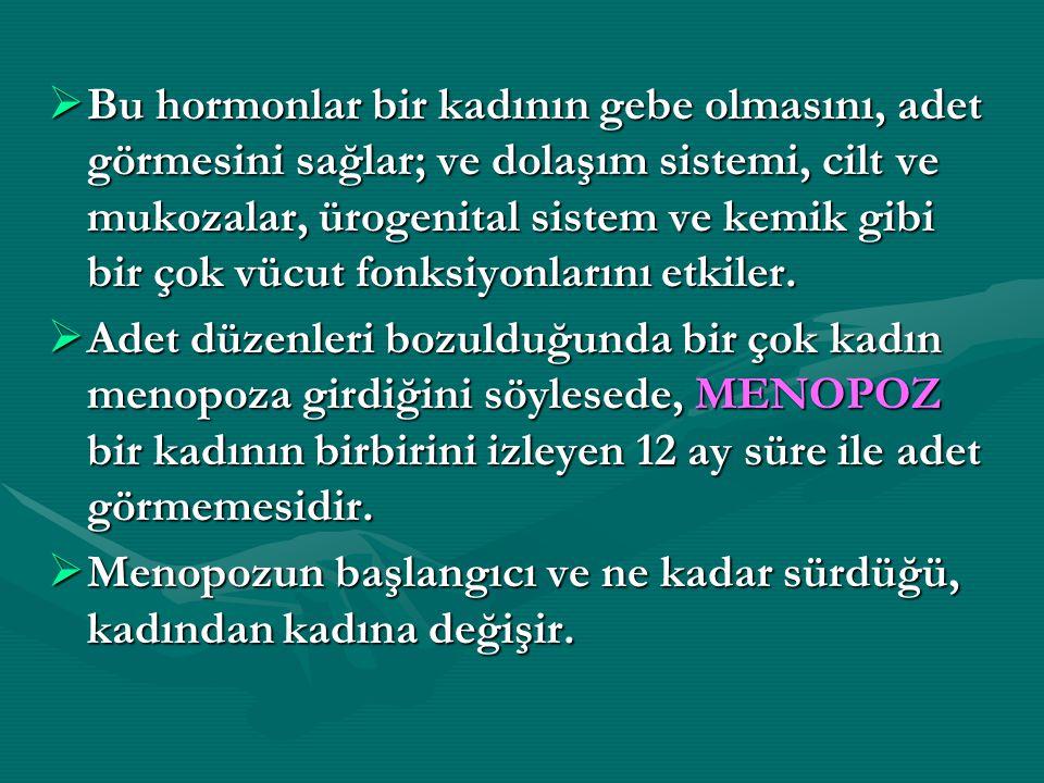 • MENOPOZ VE AİLE :  Menopoz kadının tek başına üstesinden gelmesi zor bir problemdir eş ve çocuklar bu dönemde kadına yardımcı ve anlayışlı olmalıdır.