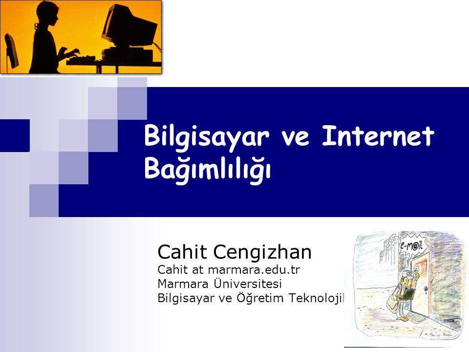 Bilgisayar ve Internet Bağımlılığı Cahit Cengizhan Cahit at marmara.edu.tr Marmara Üniversitesi Bilgisayar ve Öğretim Teknolojileri Bl.