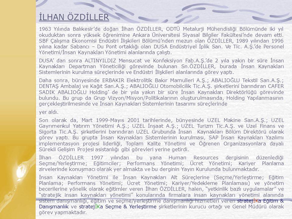 İLHAN ÖZDİLLER 1963 Yılında Balıkesir'de doğan İlhan ÖZDİLLER, ODTÜ Metalurji Mühendisliği Bölümünde iki yıl okuduktan sonra yüksek öğrenimine Ankara Üniversitesi Siyasal Bilgiler Fakültesi'nde devam etti.