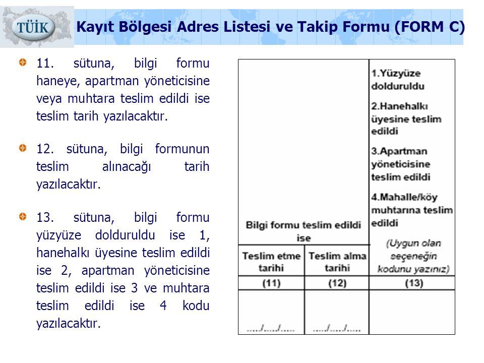 11. sütuna, bilgi formu haneye, apartman yöneticisine veya muhtara teslim edildi ise teslim tarih yazılacaktır. 12. sütuna, bilgi formunun teslim alın