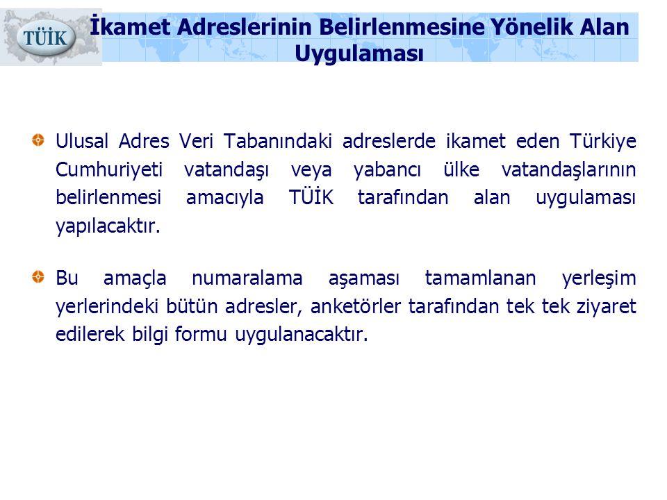 İkamet Adreslerinin Belirlenmesine Yönelik Alan Uygulaması Ulusal Adres Veri Tabanındaki adreslerde ikamet eden Türkiye Cumhuriyeti vatandaşı veya yab