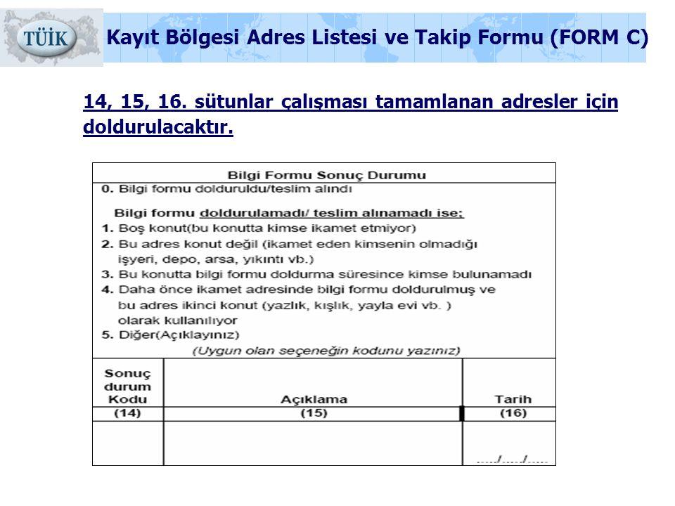 14, 15, 16. sütunlar çalışması tamamlanan adresler için doldurulacaktır. Kayıt Bölgesi Adres Listesi ve Takip Formu (FORM C)