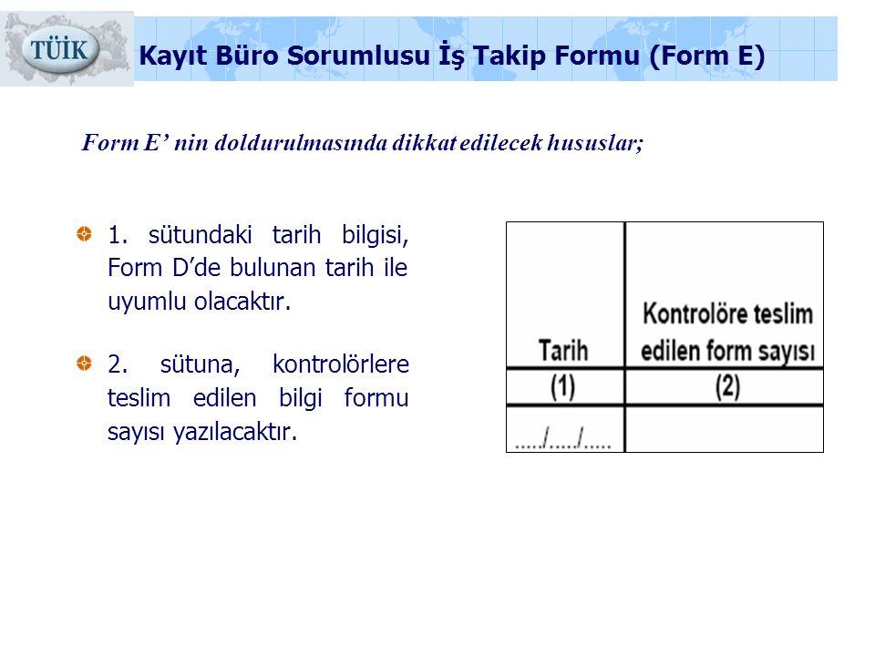 Form E' nin doldurulmasında dikkat edilecek hususlar; 1. sütundaki tarih bilgisi, Form D'de bulunan tarih ile uyumlu olacaktır. 2. sütuna, kontrolörle