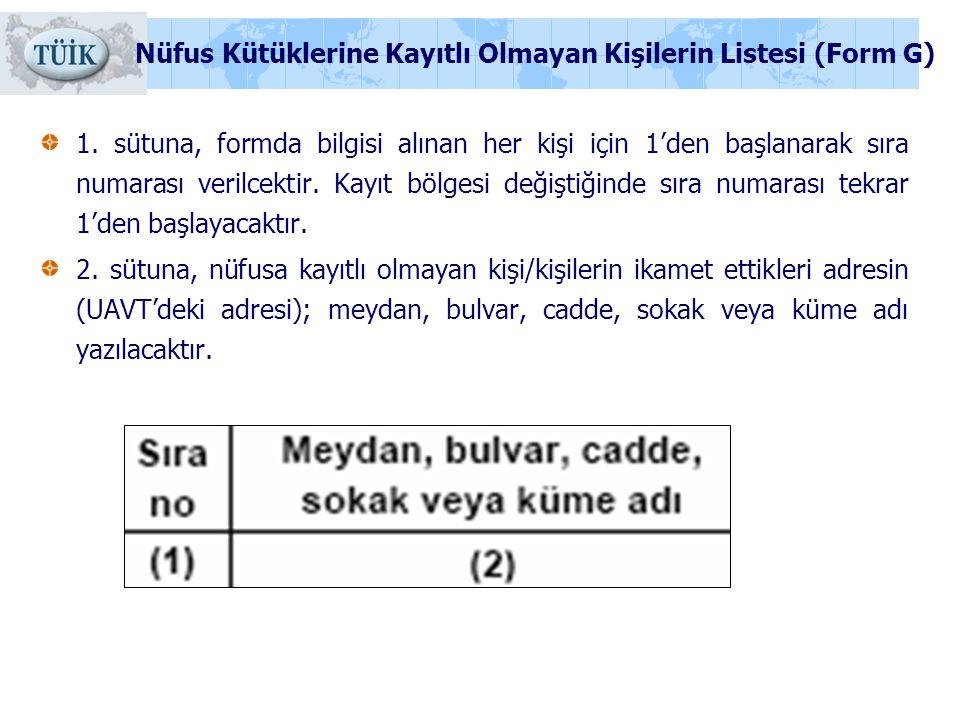 1. sütuna, formda bilgisi alınan her kişi için 1'den başlanarak sıra numarası verilcektir. Kayıt bölgesi değiştiğinde sıra numarası tekrar 1'den başla