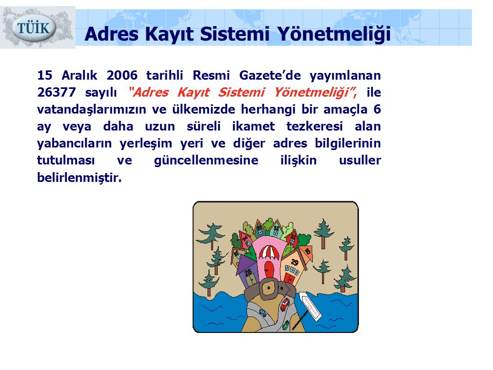 """Adres Kayıt Sistemi Yönetmeliği 15 Aralık 2006 tarihli Resmi Gazete'de yayımlanan 26377 sayılı """"Adres Kayıt Sistemi Yönetmeliği"""", ile vatandaşlarımızı"""