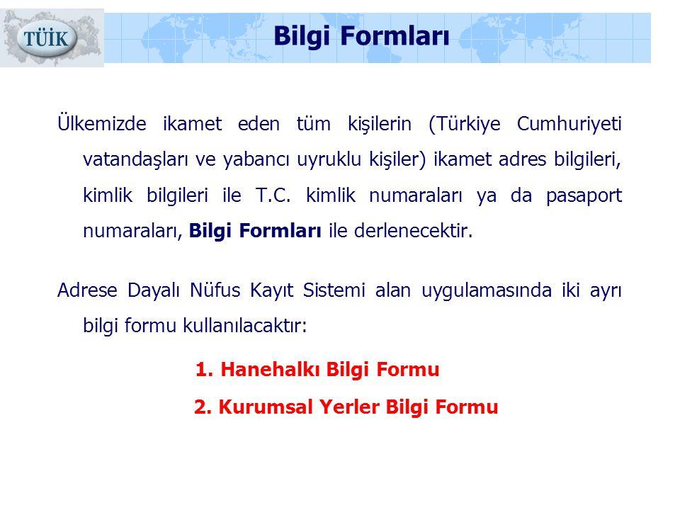 Bilgi Formları Ülkemizde ikamet eden tüm kişilerin (Türkiye Cumhuriyeti vatandaşları ve yabancı uyruklu kişiler) ikamet adres bilgileri, kimlik bilgil