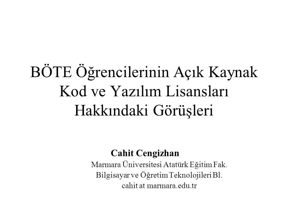 BÖTE Öğrencilerinin Açık Kaynak Kod ve Yazılım Lisansları Hakkındaki Görüşleri Cahit Cengizhan Marmara Üniversitesi Atatürk Eğitim Fak. Bilgisayar ve