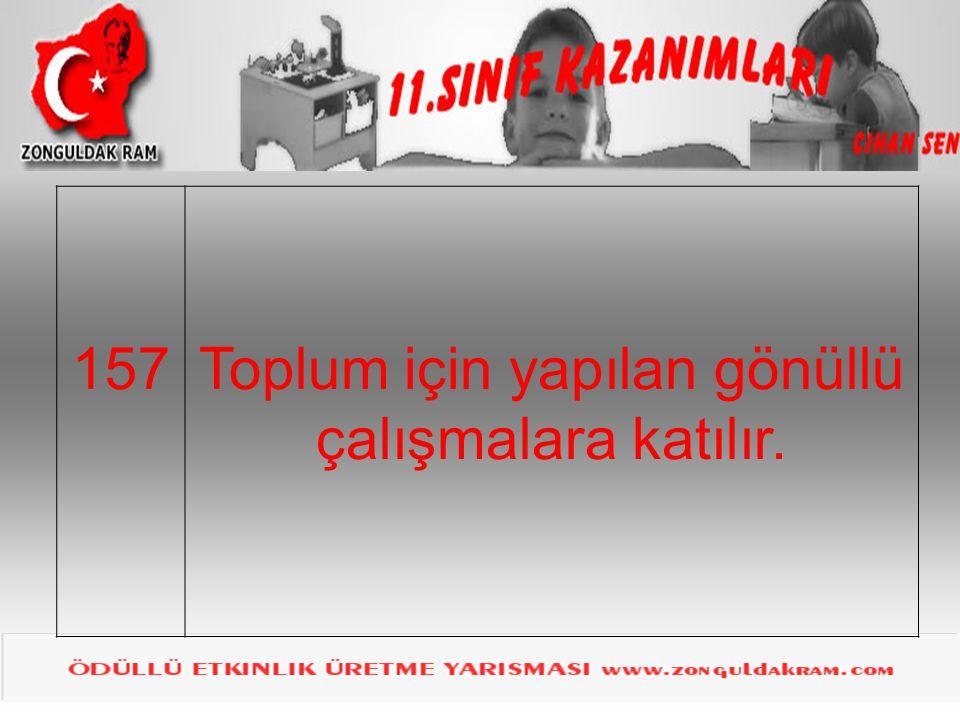 157Toplum için yapılan gönüllü çalışmalara katılır.
