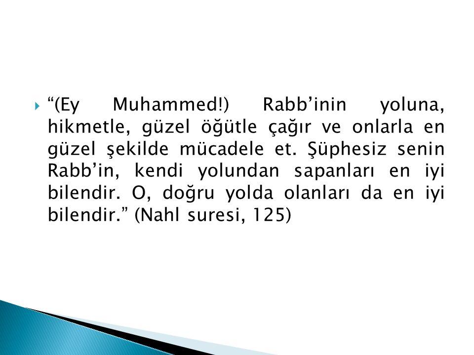  (Ey Muhammed!) Rabb'inin yoluna, hikmetle, güzel öğütle çağır ve onlarla en güzel şekilde mücadele et.
