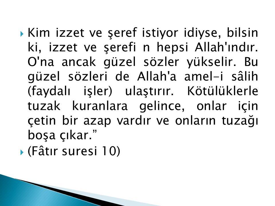  Kim izzet ve şeref istiyor idiyse, bilsin ki, izzet ve şerefi n hepsi Allah ındır.
