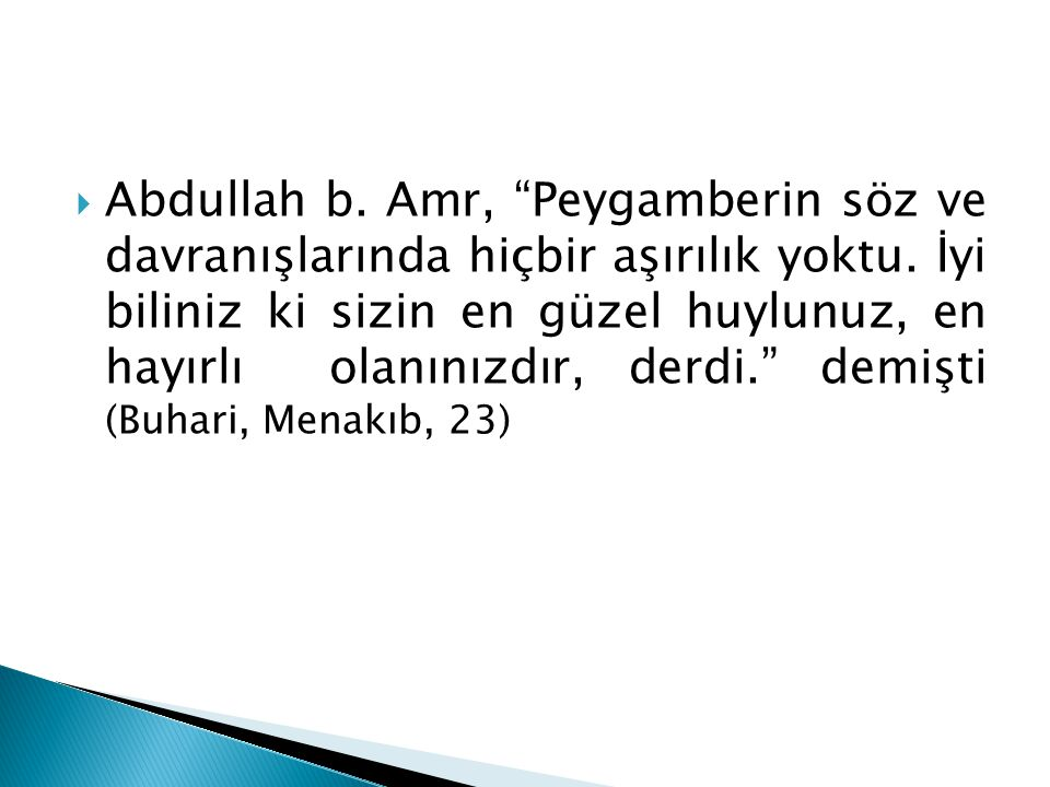  Abdullah b.Amr, Peygamberin söz ve davranışlarında hiçbir aşırılık yoktu.