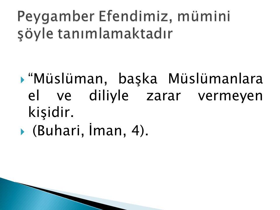  Müslüman, başka Müslümanlara el ve diliyle zarar vermeyen kişidir.  (Buhari, İman, 4).
