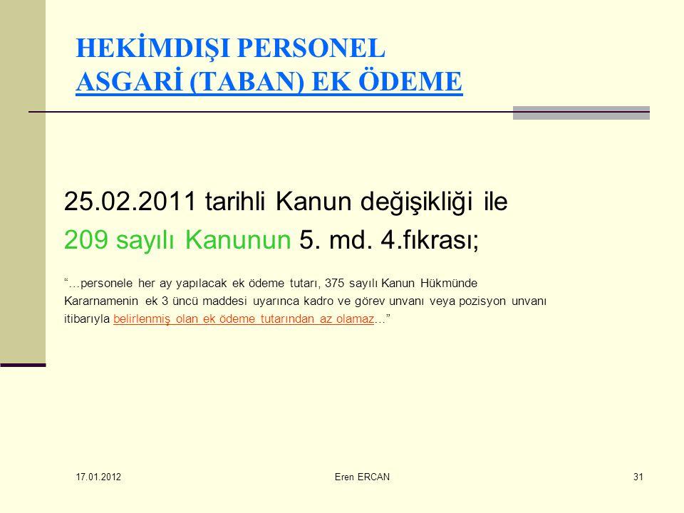 """17.01.2012 Eren ERCAN31 HEKİMDIŞI PERSONEL ASGARİ (TABAN) EK ÖDEME 25.02.2011 tarihli Kanun değişikliği ile 209 sayılı Kanunun 5. md. 4.fıkrası; """"…per"""