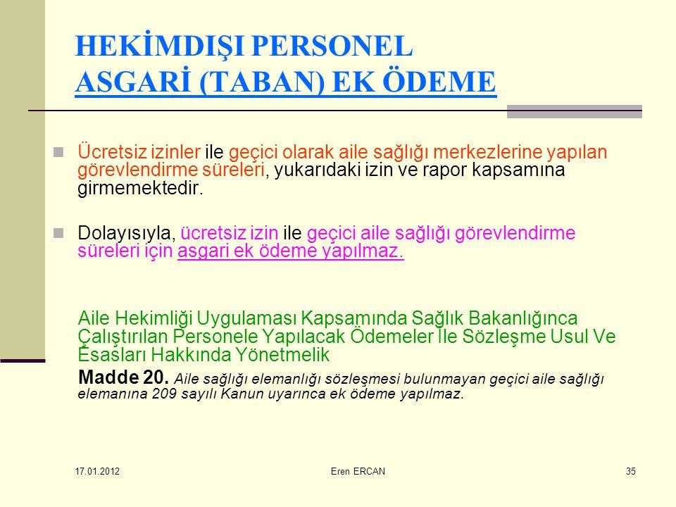 17.01.2012 Eren ERCAN35 HEKİMDIŞI PERSONEL ASGARİ (TABAN) EK ÖDEME  Ücretsiz izinler ile geçici olarak aile sağlığı merkezlerine yapılan görevlendirm