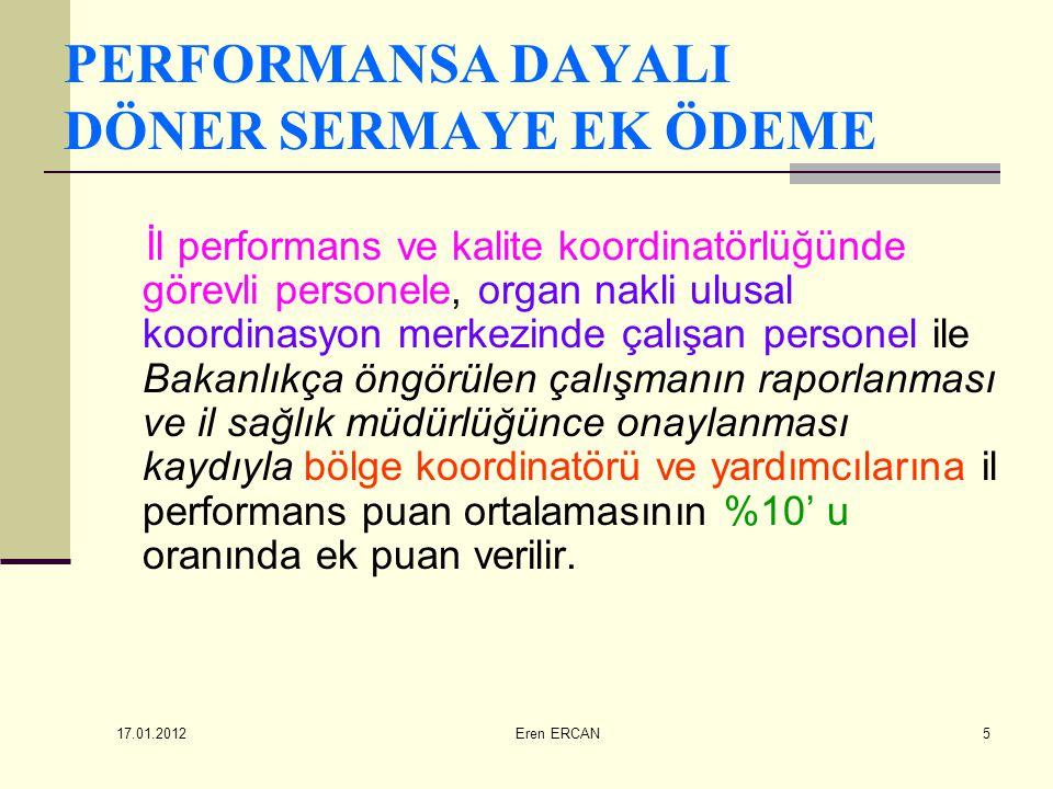 17.01.2012 Eren ERCAN6 PERFORMANSA DAYALI DÖNER SERMAYE EK ÖDEME O dönem eğitim faaliyetlerinde görevli eğiticilere, piyasa gözetimi ve denetimi yapan personele (Bakanlıkça sertifikalandırılmış olmak kaydıyla) il performans puan ortalamasının %10' u oranında ek puan verilir.
