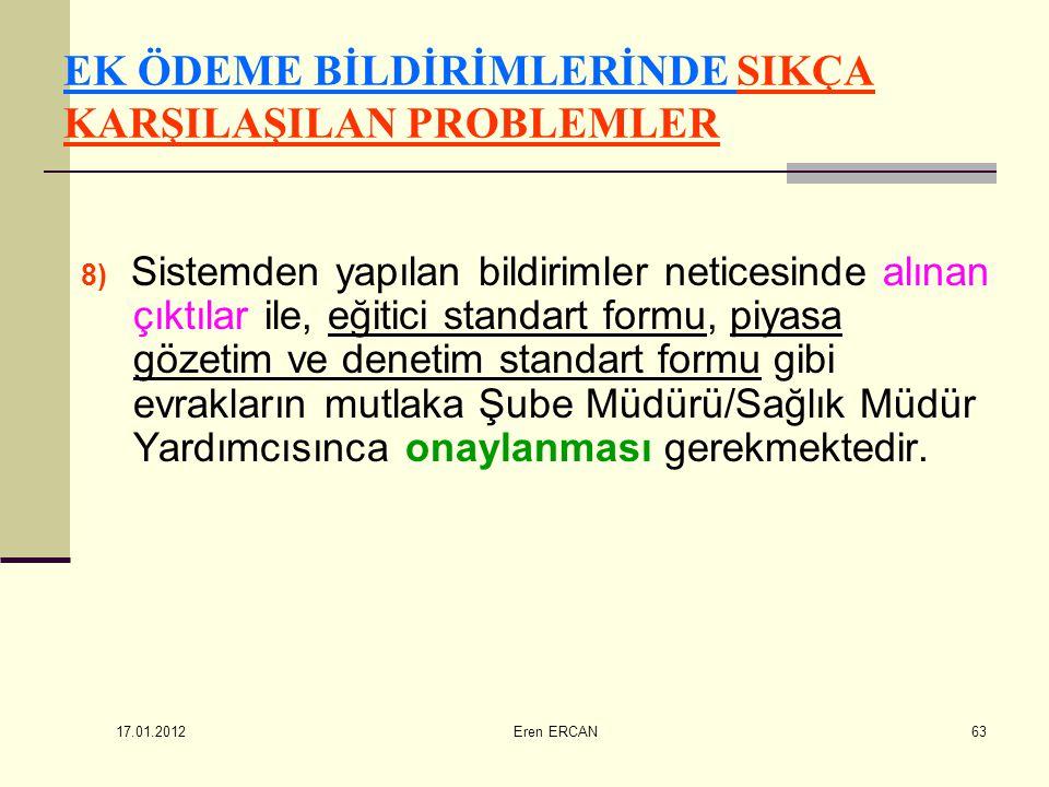 17.01.2012 Eren ERCAN63 EK ÖDEME BİLDİRİMLERİNDE SIKÇA KARŞILAŞILAN PROBLEMLER 8) Sistemden yapılan bildirimler neticesinde alınan çıktılar ile, eğiti