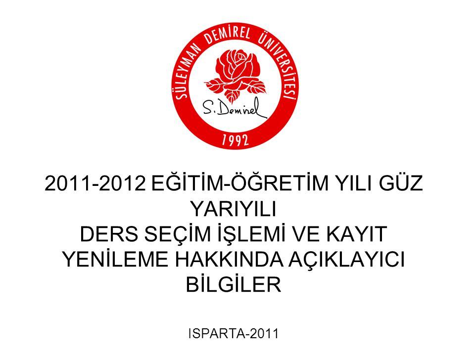 2011-2012 EĞİTİM-ÖĞRETİM YILI GÜZ YARIYILI DERS SEÇİM İŞLEMİ VE KAYIT YENİLEME HAKKINDA AÇIKLAYICI BİLGİLER ISPARTA-2011