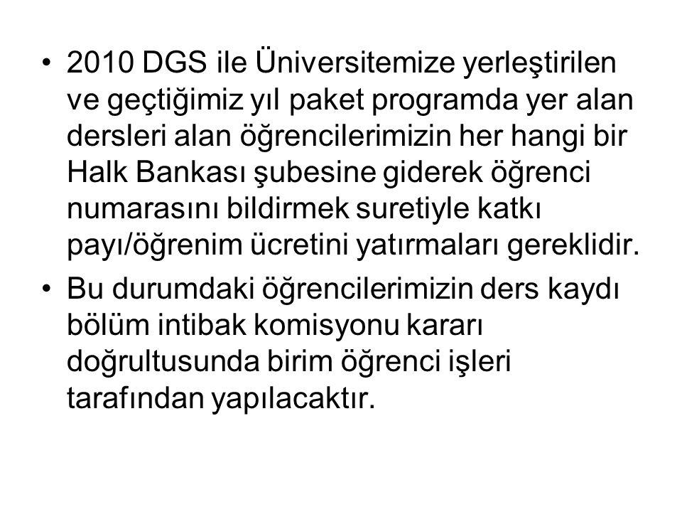 •2010 DGS ile Üniversitemize yerleştirilen ve geçtiğimiz yıl paket programda yer alan dersleri alan öğrencilerimizin her hangi bir Halk Bankası şubesi