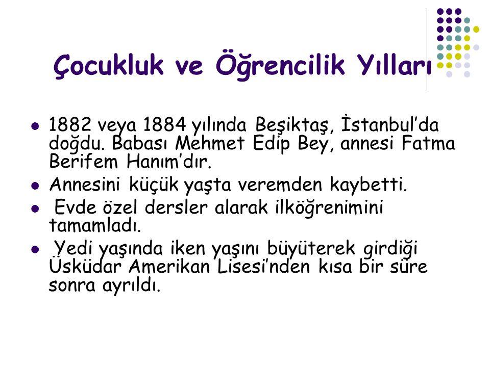 Çocukluk ve Öğrencilik Yılları  1882 veya 1884 yılında Beşiktaş, İstanbul'da doğdu.