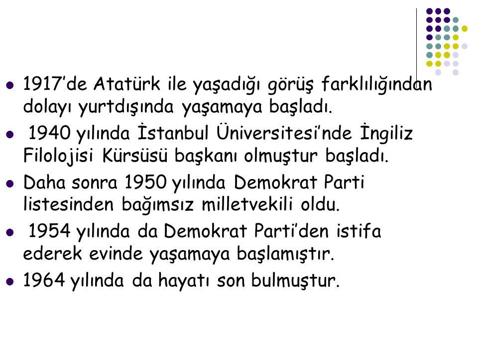  1917′de Atatürk ile yaşadığı görüş farklılığından dolayı yurtdışında yaşamaya başladı.