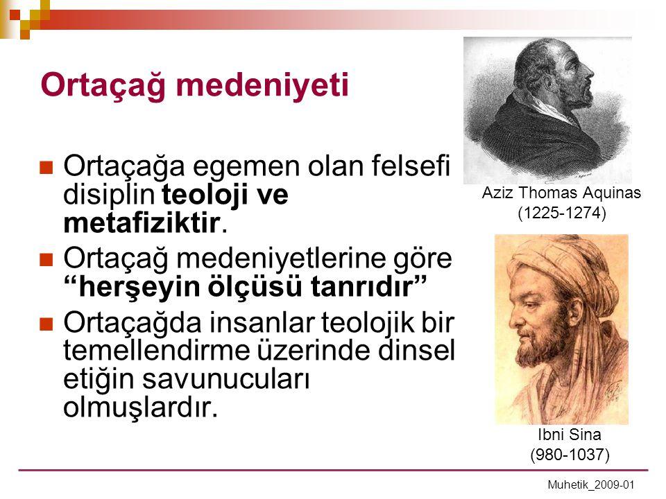"""Ortaçağ medeniyeti Muhetik_2009-01  Ortaçağa egemen olan felsefi disiplin teoloji ve metafiziktir.  Ortaçağ medeniyetlerine göre """"herşeyin ölçüsü ta"""