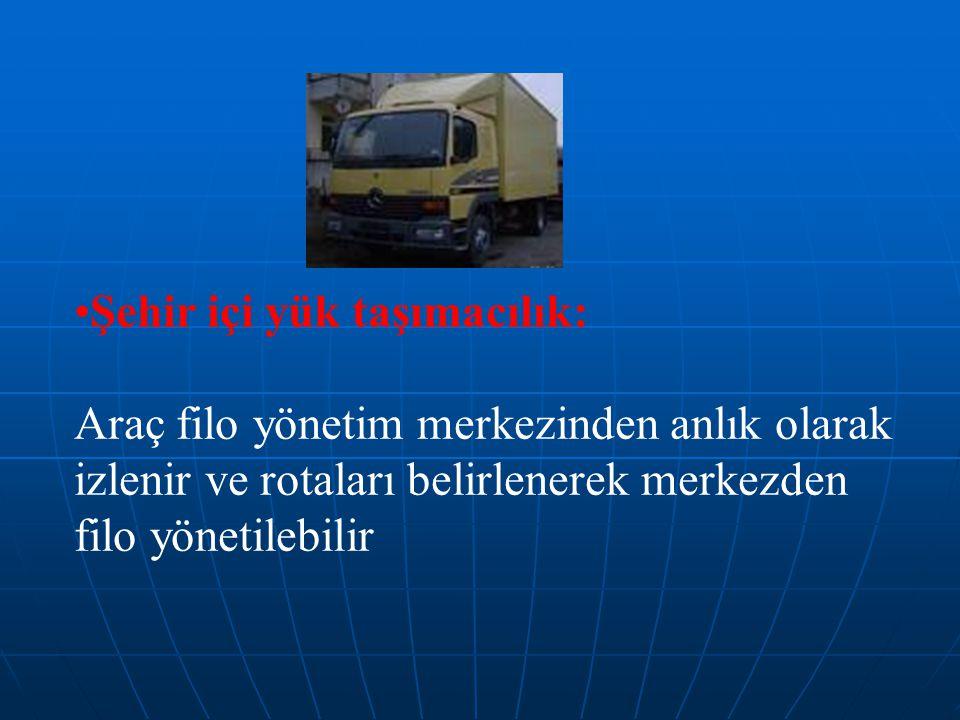 •Şehir içi yük taşımacılık: Araç filo yönetim merkezinden anlık olarak izlenir ve rotaları belirlenerek merkezden filo yönetilebilir