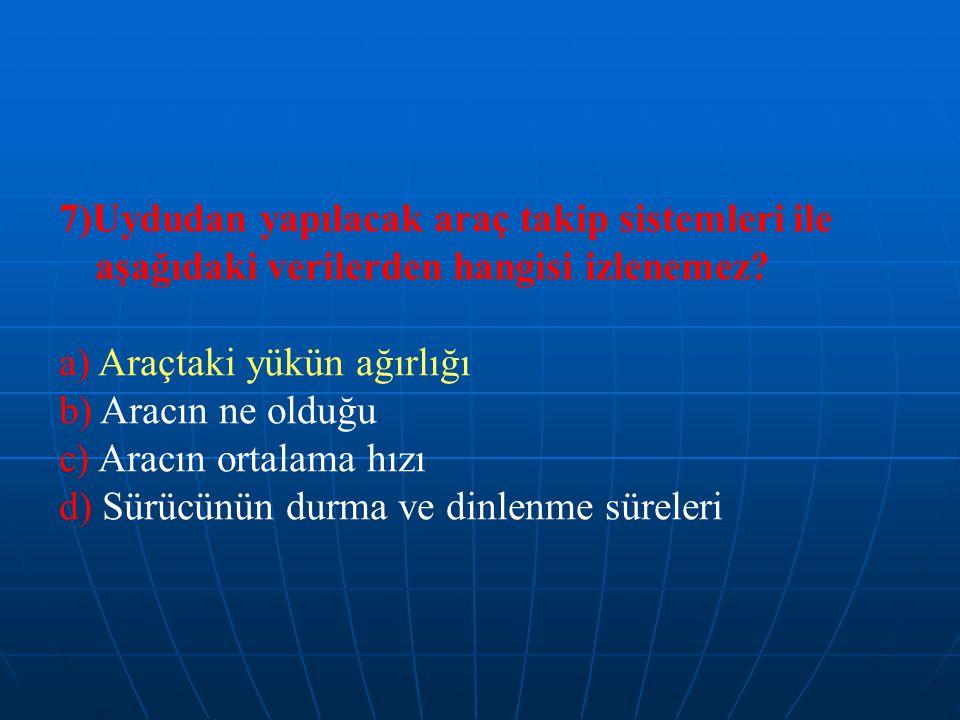 7)Uydudan yapılacak araç takip sistemleri ile aşağıdaki verilerden hangisi izlenemez.