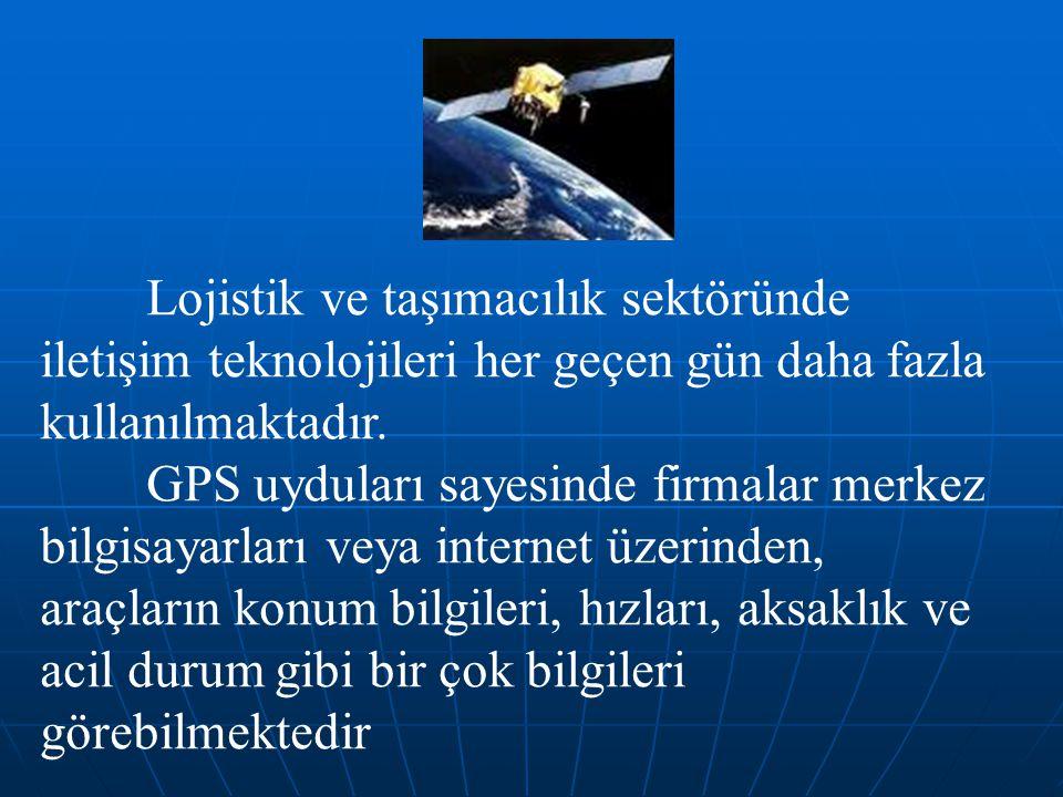 Lojistik ve taşımacılık sektöründe iletişim teknolojileri her geçen gün daha fazla kullanılmaktadır.