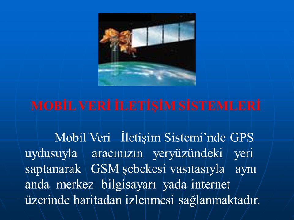 MOBİL VERİ İLETİŞİM SİSTEMLERİ Mobil Veri İletişim Sistemi'nde GPS uydusuyla aracınızın yeryüzündeki yeri saptanarak GSM şebekesi vasıtasıyla aynı anda merkez bilgisayarı yada internet üzerinde haritadan izlenmesi sağlanmaktadır.