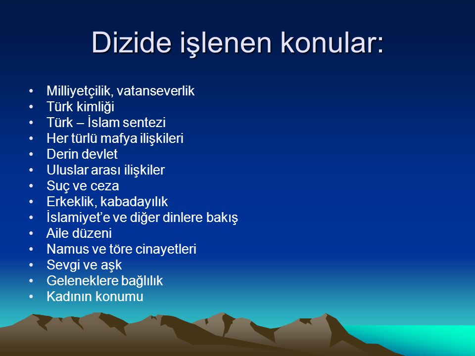 Dizide işlenen konular: •Milliyetçilik, vatanseverlik •Türk kimliği •Türk – İslam sentezi •Her türlü mafya ilişkileri •Derin devlet •Uluslar arası ili