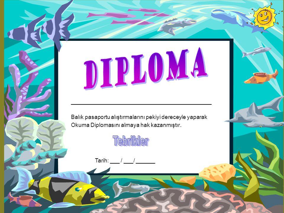 ____________________________________ Balık pasaportu alıştırmalarını pekiyi dereceyle yaparak Okuma Diplomasını almaya hak kazanmıştır. Tarih: ___ / _