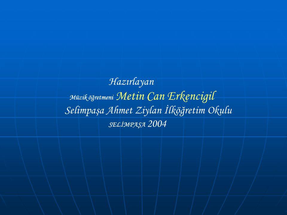 Hazırlayan Müzik öğretmeni Metin Can Erkencigil Selimpaşa Ahmet Ziylan İlköğretim Okulu SELİMPAŞA 2004