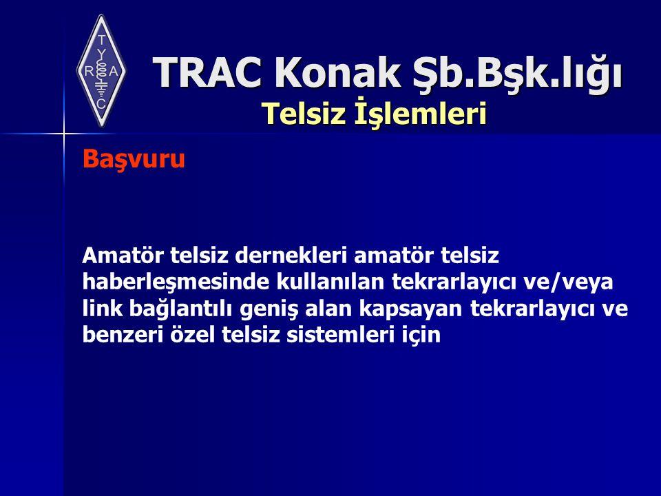 TRAC Konak Şb.Bşk.lığı Telsiz İşlemleri Amatör telsiz dernekleri amatör telsiz haberleşmesinde kullanılan tekrarlayıcı ve/veya link bağlantılı geniş alan kapsayan tekrarlayıcı ve benzeri özel telsiz sistemleri için Başvuru