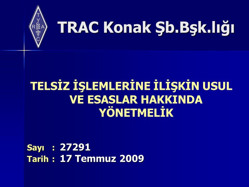 TRAC Konak Şb.Bşk.lığı TELSİZ İŞLEMLERİNE İLİŞKİN USUL VE ESASLAR HAKKINDA YÖNETMELİK Sayı: 27291 Tarih: 17 Temmuz 2009