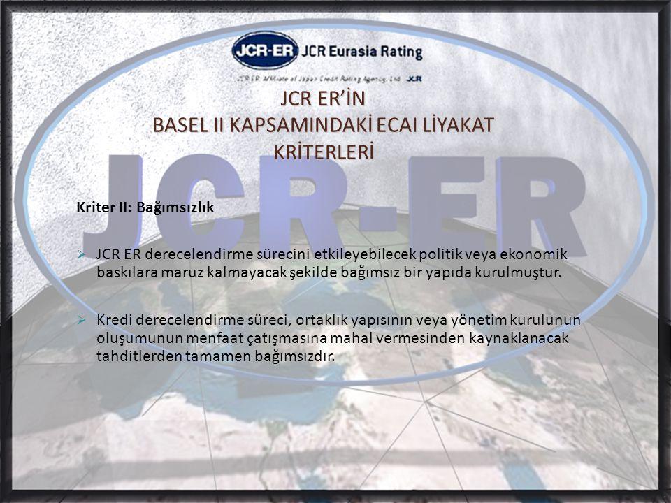 Kriter II: Bağımsızlık  JCR ER derecelendirme sürecini etkileyebilecek politik veya ekonomik baskılara maruz kalmayacak şekilde bağımsız bir yapıda kurulmuştur.