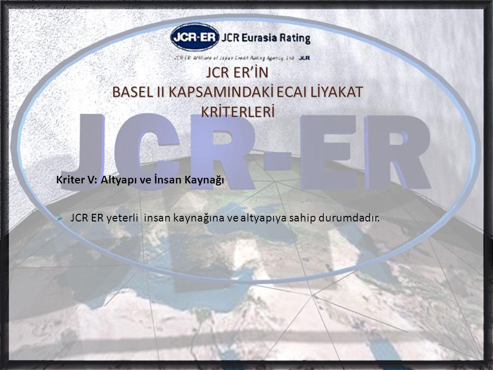 Kriter V: Altyapı ve İnsan Kaynağı  JCR ER yeterli insan kaynağına ve altyapıya sahip durumdadır.