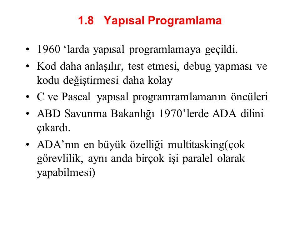 1.8 Yapısal Programlama •1960 'larda yapısal programlamaya geçildi.