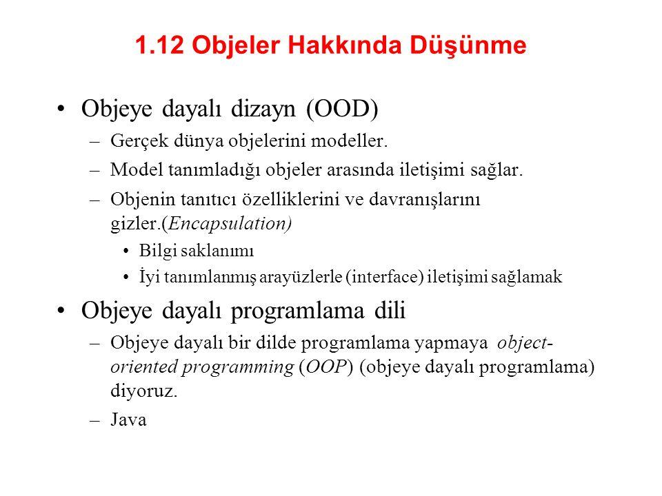 1.12 Objeler Hakkında Düşünme •Objeye dayalı dizayn (OOD) –Gerçek dünya objelerini modeller.