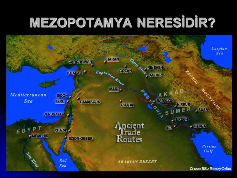 MEZOPOTAMYA NERESİDİR? MEZOPOTAMYA NERESİDİR?