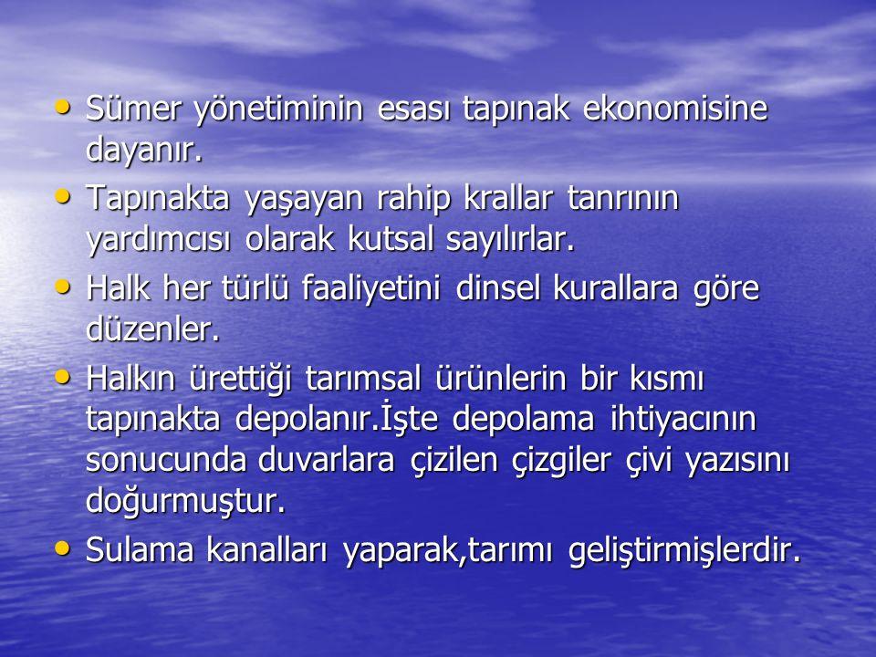 • Sümer yönetiminin esası tapınak ekonomisine dayanır.