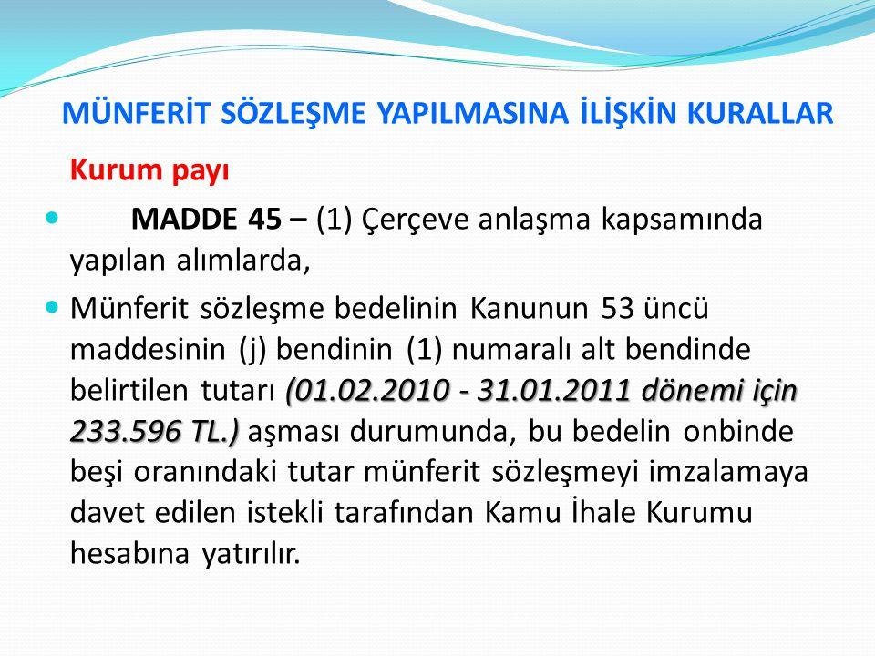 MÜNFERİT SÖZLEŞME YAPILMASINA İLİŞKİN KURALLAR Kurum payı  MADDE 45 – (1) Çerçeve anlaşma kapsamında yapılan alımlarda, (01.02.2010 - 31.01.2011 döne