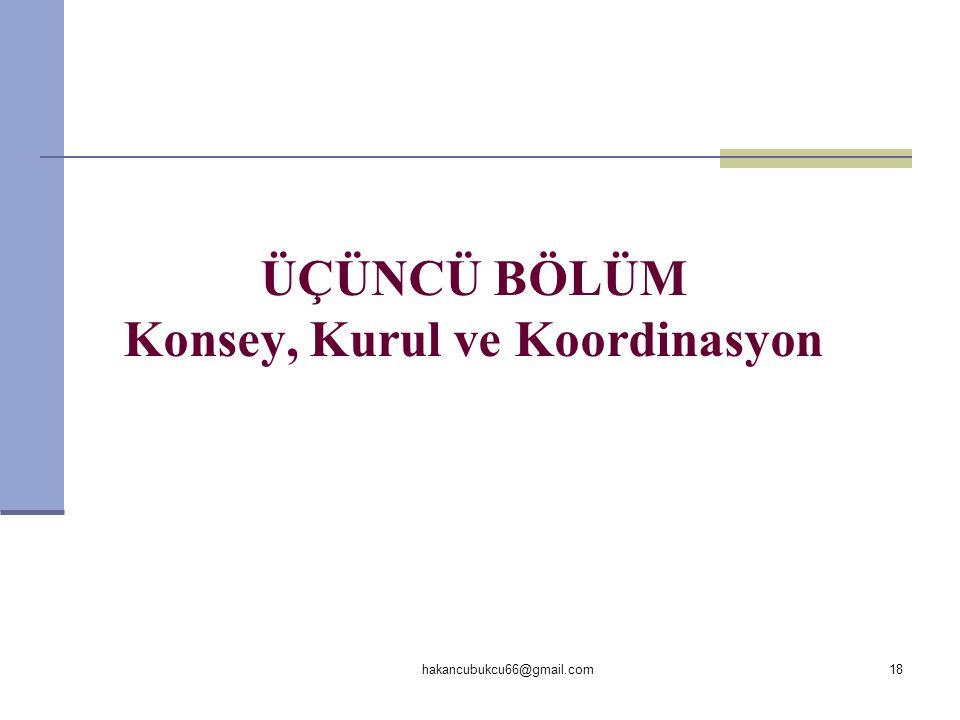 ÜÇÜNCÜ BÖLÜM Konsey, Kurul ve Koordinasyon 18hakancubukcu66@gmail.com