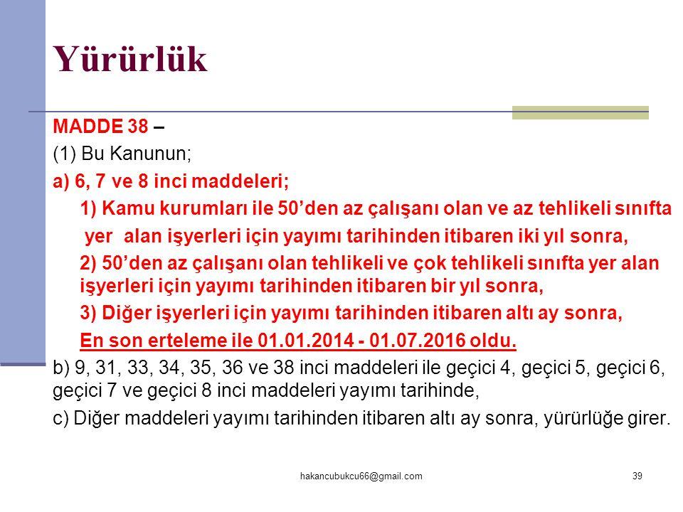 Yürürlük MADDE 38 – (1) Bu Kanunun; a) 6, 7 ve 8 inci maddeleri; 1) Kamu kurumları ile 50'den az çalışanı olan ve az tehlikeli sınıfta yer alan işyerl