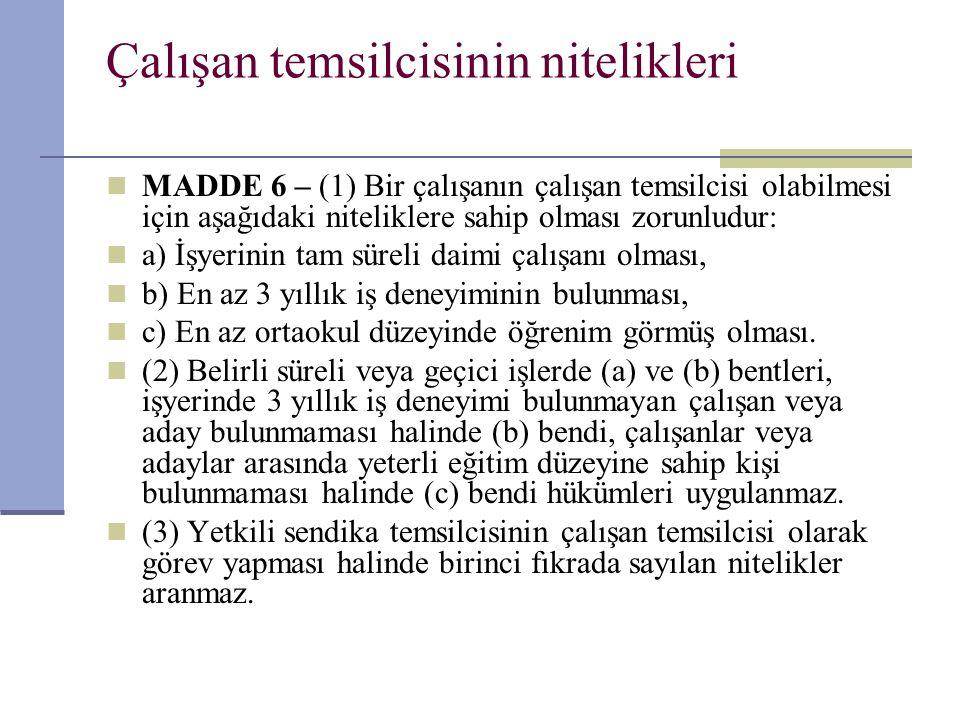 Çalışan temsilcisinin nitelikleri  MADDE 6 – (1) Bir çalışanın çalışan temsilcisi olabilmesi için aşağıdaki niteliklere sahip olması zorunludur:  a)