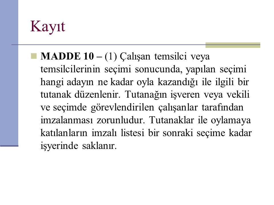 Kayıt  MADDE 10 – (1) Çalışan temsilci veya temsilcilerinin seçimi sonucunda, yapılan seçimi hangi adayın ne kadar oyla kazandığı ile ilgili bir tuta