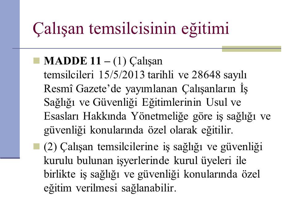 Çalışan temsilcisinin eğitimi  MADDE 11 – (1) Çalışan temsilcileri 15/5/2013 tarihli ve 28648 sayılı Resmî Gazete'de yayımlanan Çalışanların İş Sağlı